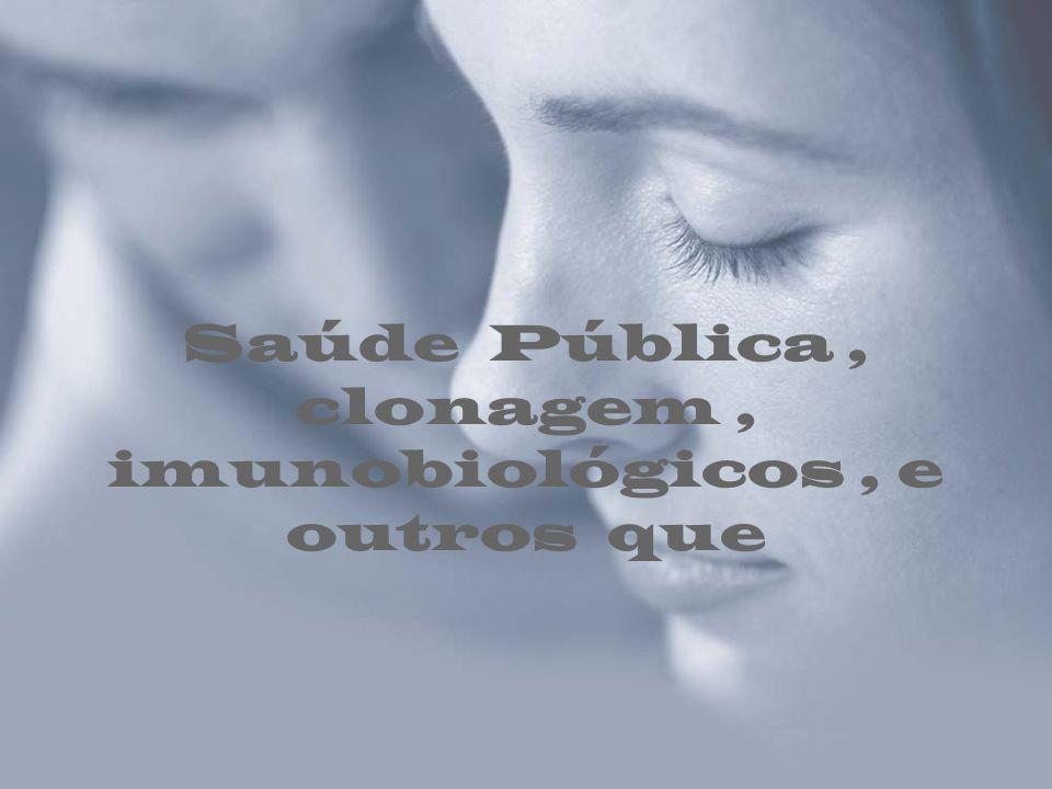 Saúde Pública , clonagem , imunobiológicos , e outros que