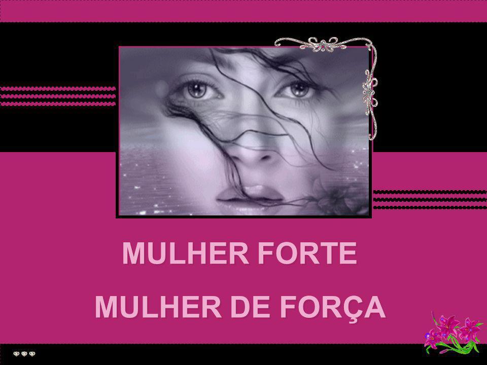 MULHER FORTE MULHER DE FORÇA MULHER FORTE MULHER DE FORÇA MULHER FORTE MULHER DE FORÇA