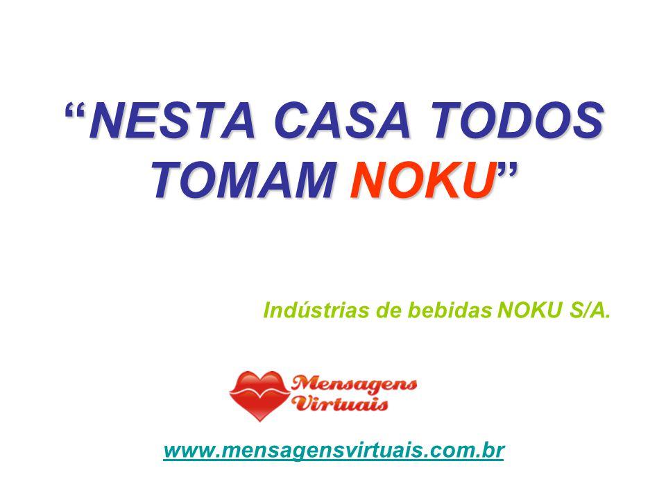 NESTA CASA TODOS TOMAM NOKU Indústrias de bebidas NOKU S/A. www