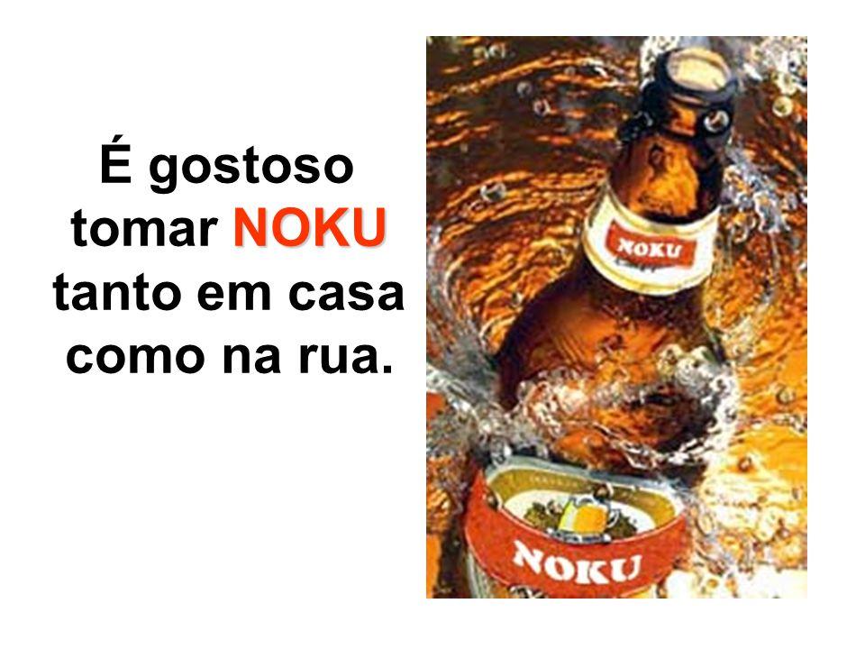 É gostoso tomar NOKU tanto em casa como na rua.