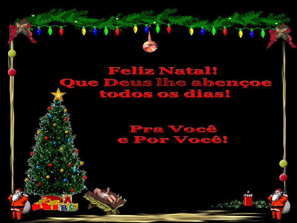 Feliz Natal! Que Deus lhe abençoe todos os dias! Pra Você e Por Você!