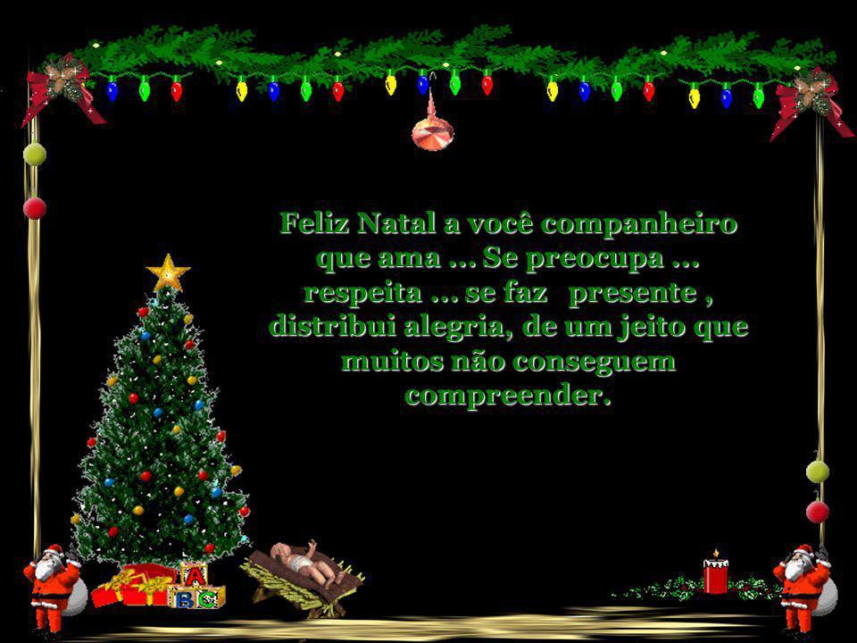 Feliz Natal a você companheiro que ama. Se preocupa. respeita