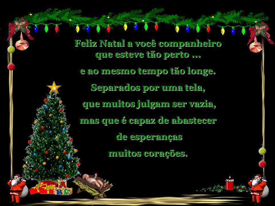 Feliz Natal a você companheiro que esteve tão perto ...