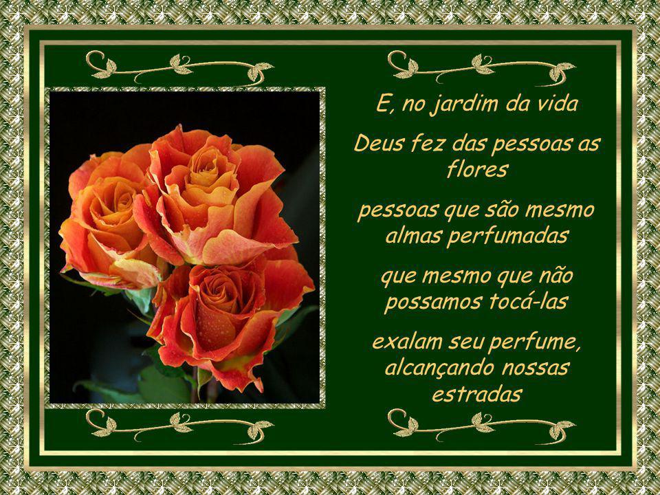 Deus fez das pessoas as flores