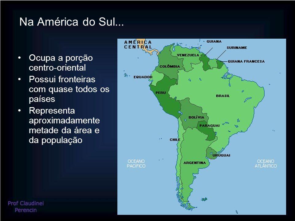 Na América do Sul... Ocupa a porção centro-oriental