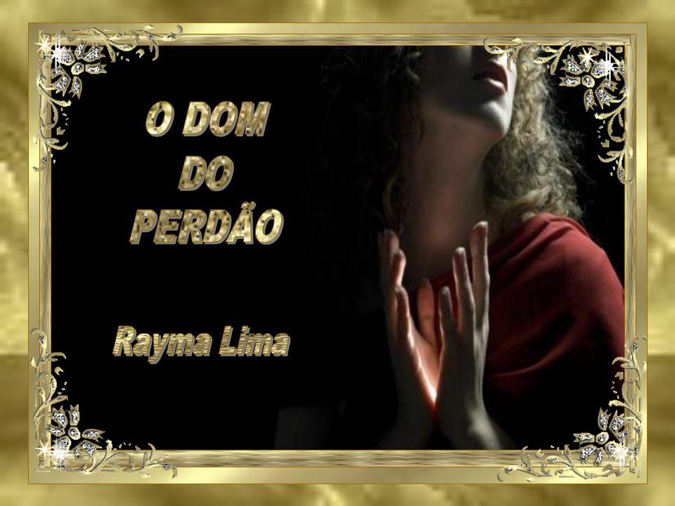 O DOM DO PERDÃO Rayma Lima