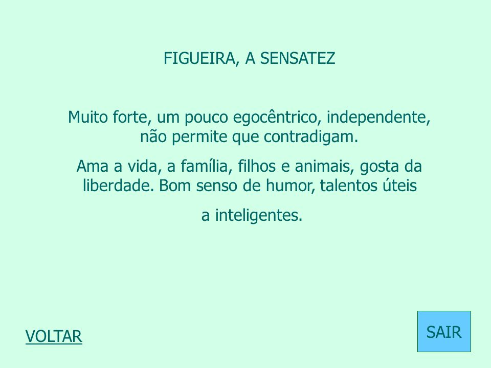 FIGUEIRA, A SENSATEZ Muito forte, um pouco egocêntrico, independente, não permite que contradigam.