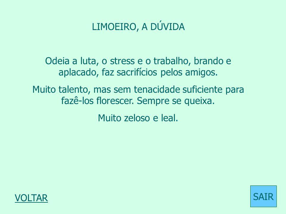 LIMOEIRO, A DÚVIDA Odeia a luta, o stress e o trabalho, brando e aplacado, faz sacrifícios pelos amigos.
