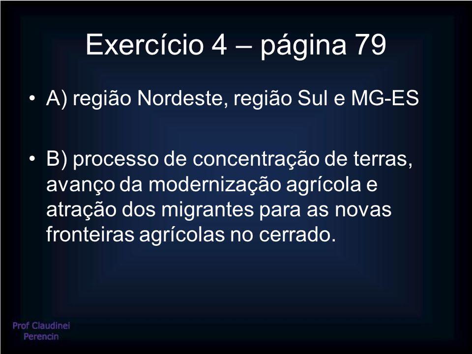 Exercício 4 – página 79 A) região Nordeste, região Sul e MG-ES