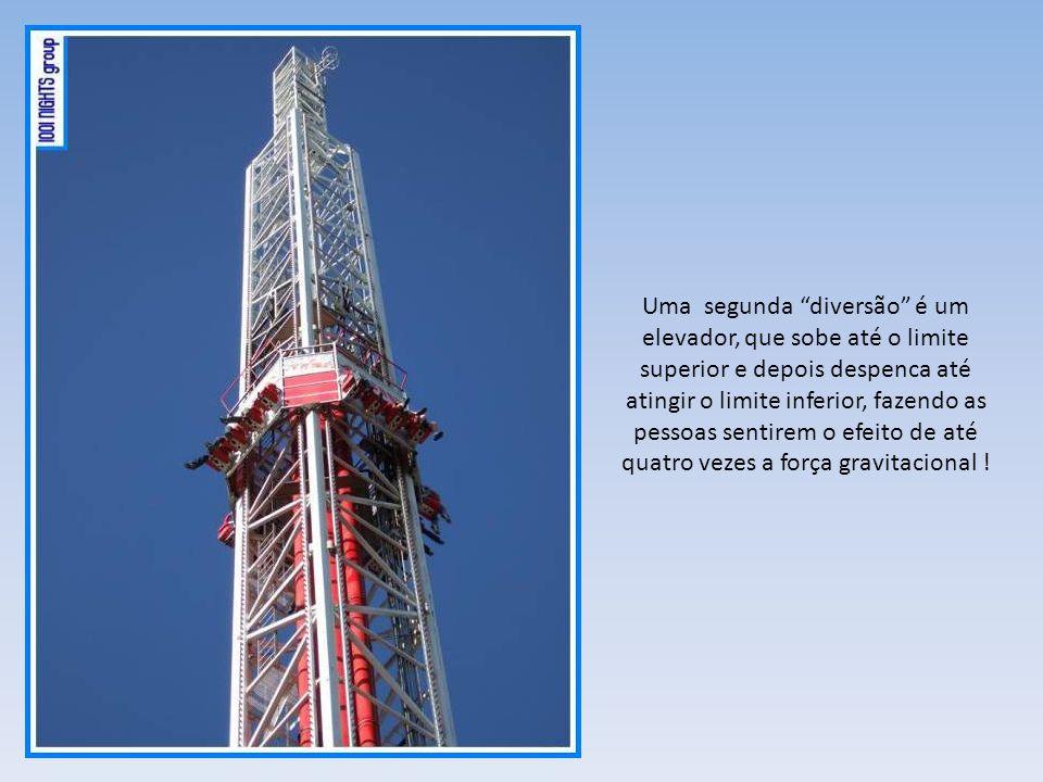 Uma segunda diversão é um elevador, que sobe até o limite superior e depois despenca até atingir o limite inferior, fazendo as pessoas sentirem o efeito de até quatro vezes a força gravitacional !