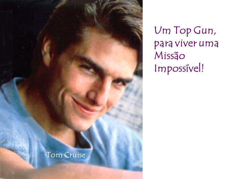 Um Top Gun, para viver uma Missão Impossível! Tom Cruise