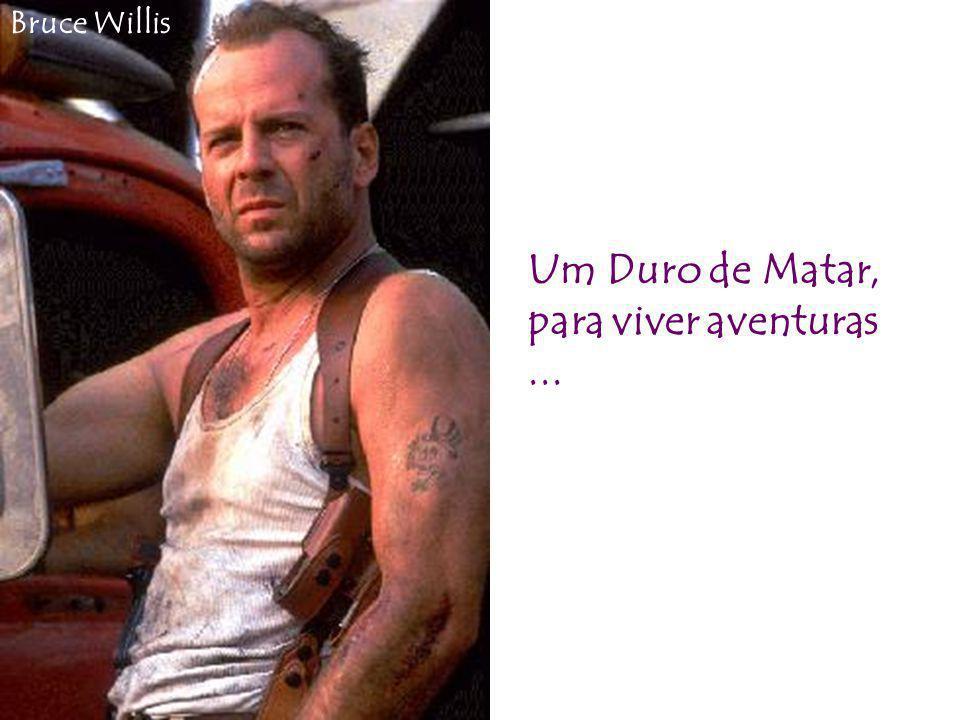 Bruce Willis Um Duro de Matar, para viver aventuras ...