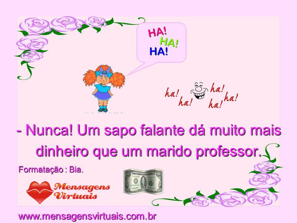 - Nunca! Um sapo falante dá muito mais dinheiro que um marido professor.
