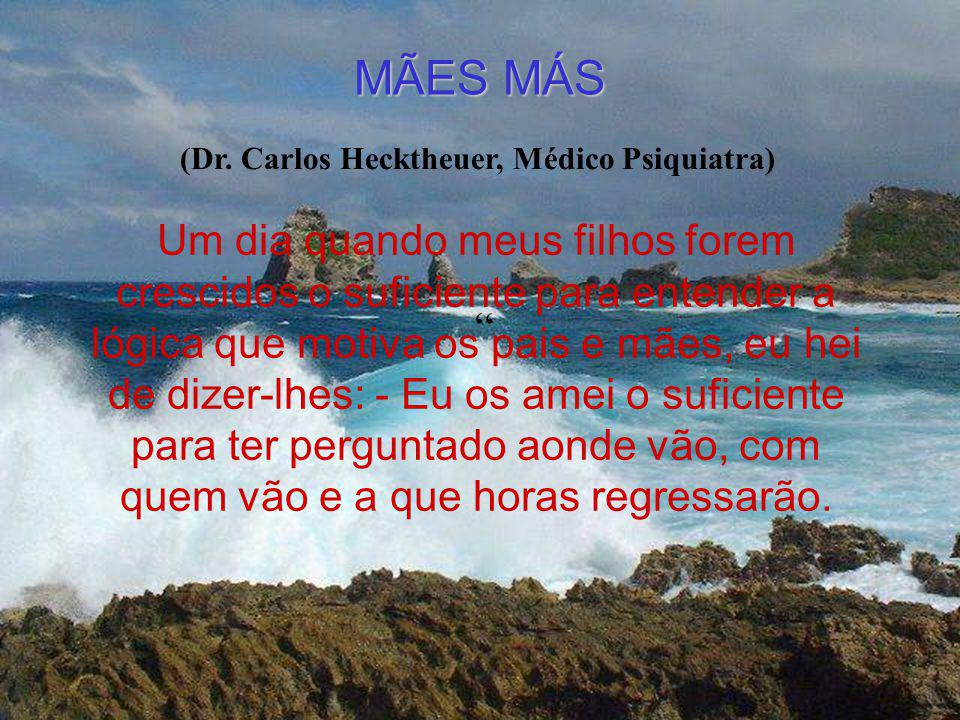 MÃES MÁS (Dr. Carlos Hecktheuer, Médico Psiquiatra)