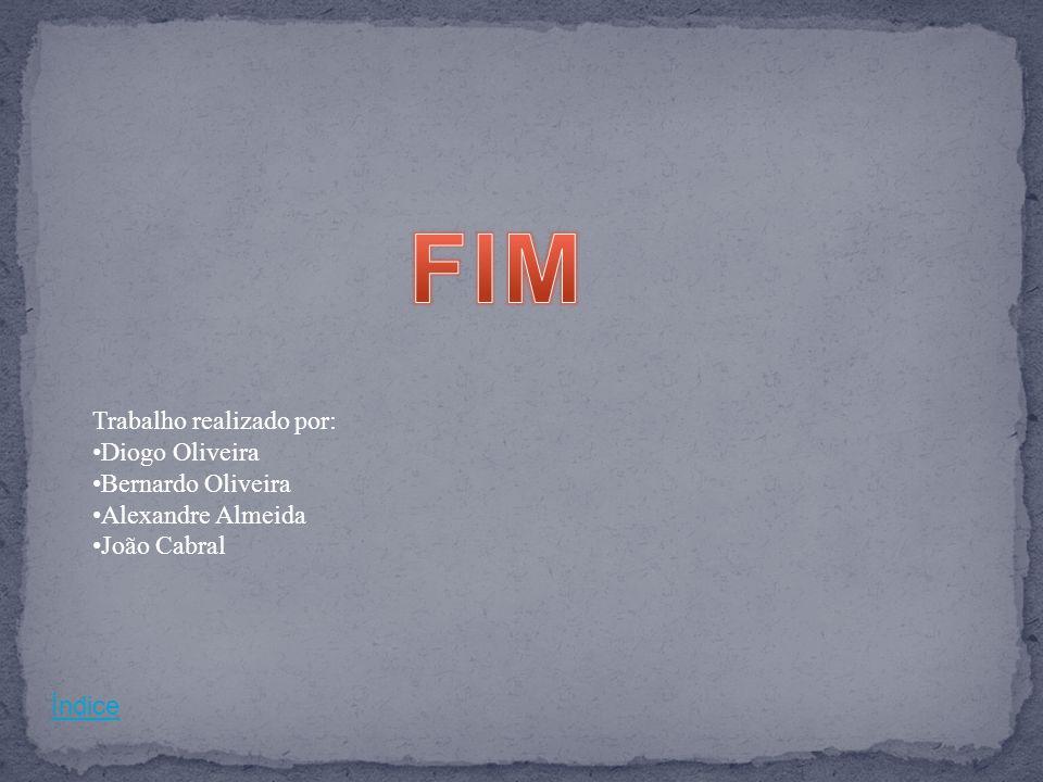 FIM Trabalho realizado por: Diogo Oliveira Bernardo Oliveira