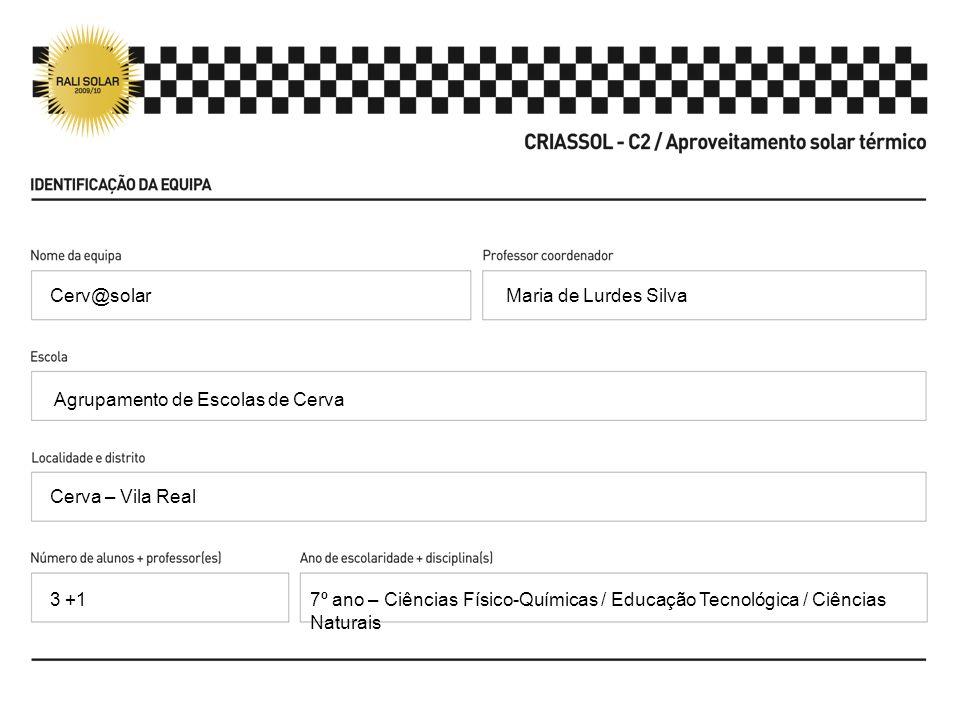 Cerv@solar Maria de Lurdes Silva. Agrupamento de Escolas de Cerva. Cerva – Vila Real. 3 +1.