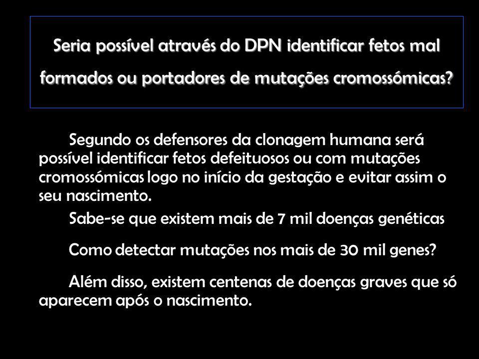 Seria possível através do DPN identificar fetos mal formados ou portadores de mutações cromossómicas