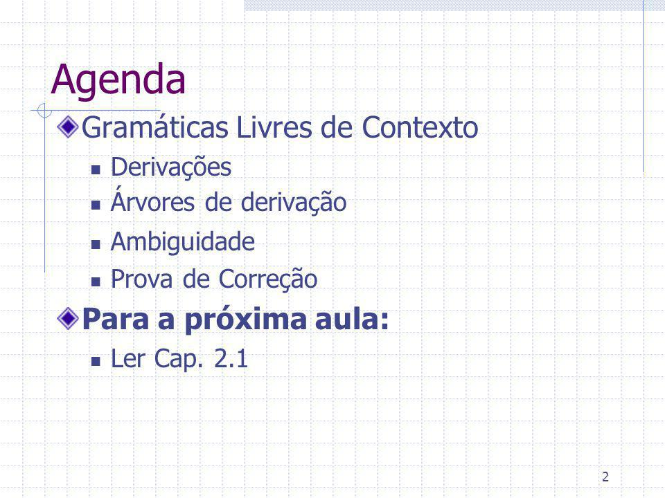 Agenda Gramáticas Livres de Contexto Para a próxima aula: Derivações