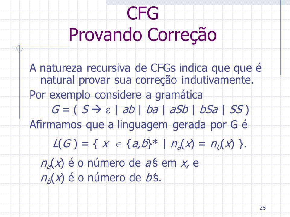 CFG Provando Correção A natureza recursiva de CFGs indica que que é natural provar sua correção indutivamente.
