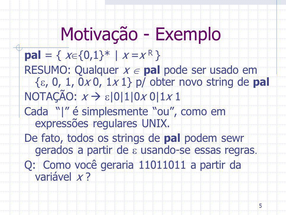 Motivação - Exemplo pal = { x{0,1}* | x =x R }