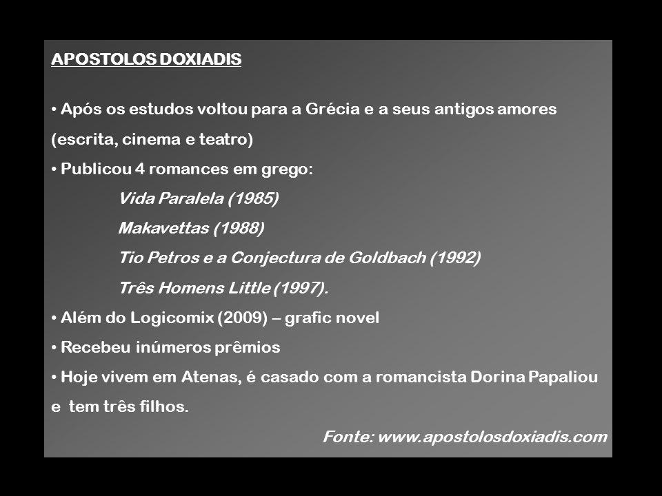 APOSTOLOS DOXIADIS Após os estudos voltou para a Grécia e a seus antigos amores. (escrita, cinema e teatro)