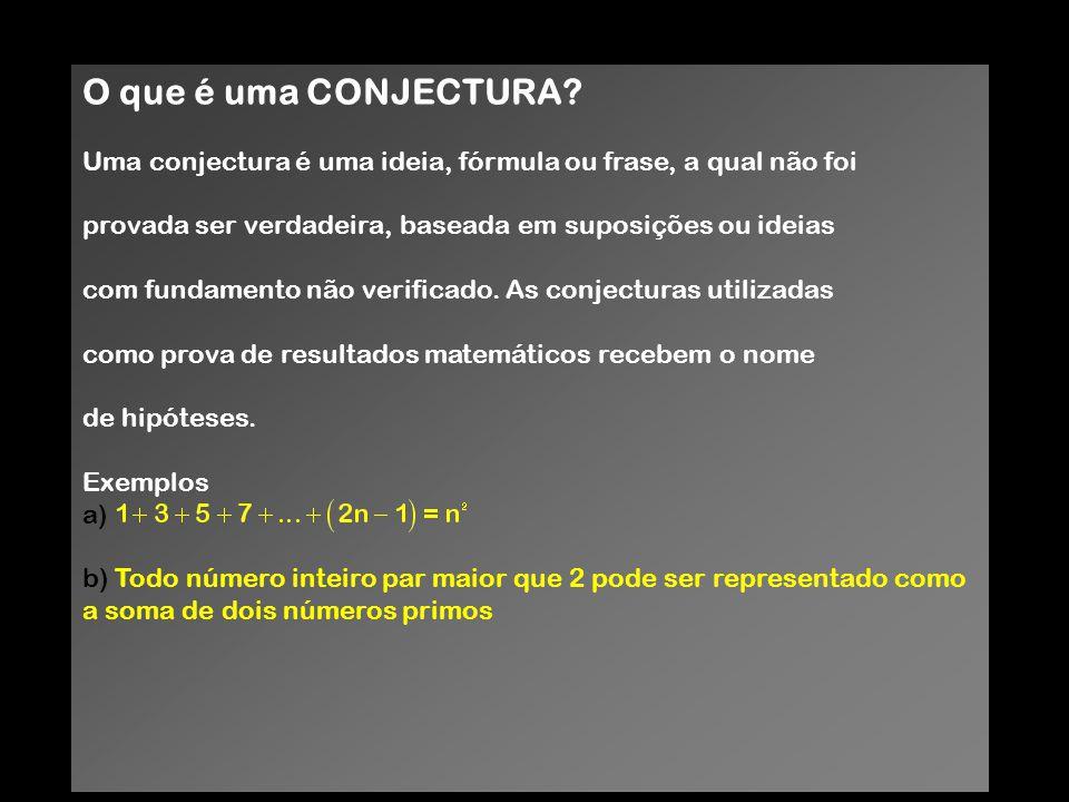 O que é uma CONJECTURA Uma conjectura é uma ideia, fórmula ou frase, a qual não foi