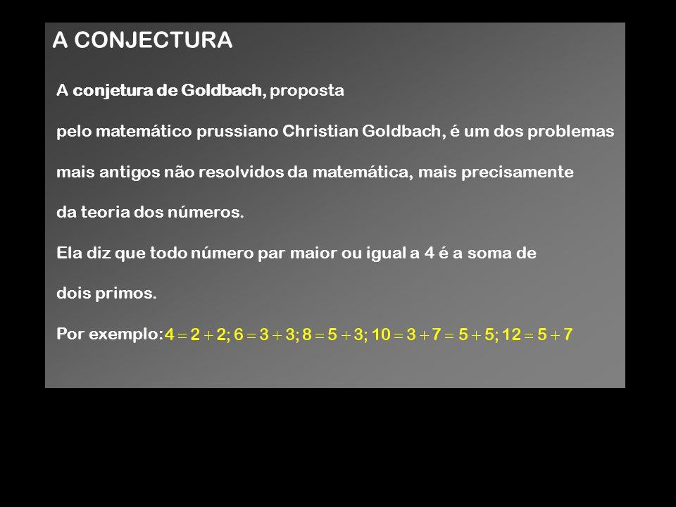 A CONJECTURA A conjetura de Goldbach, proposta
