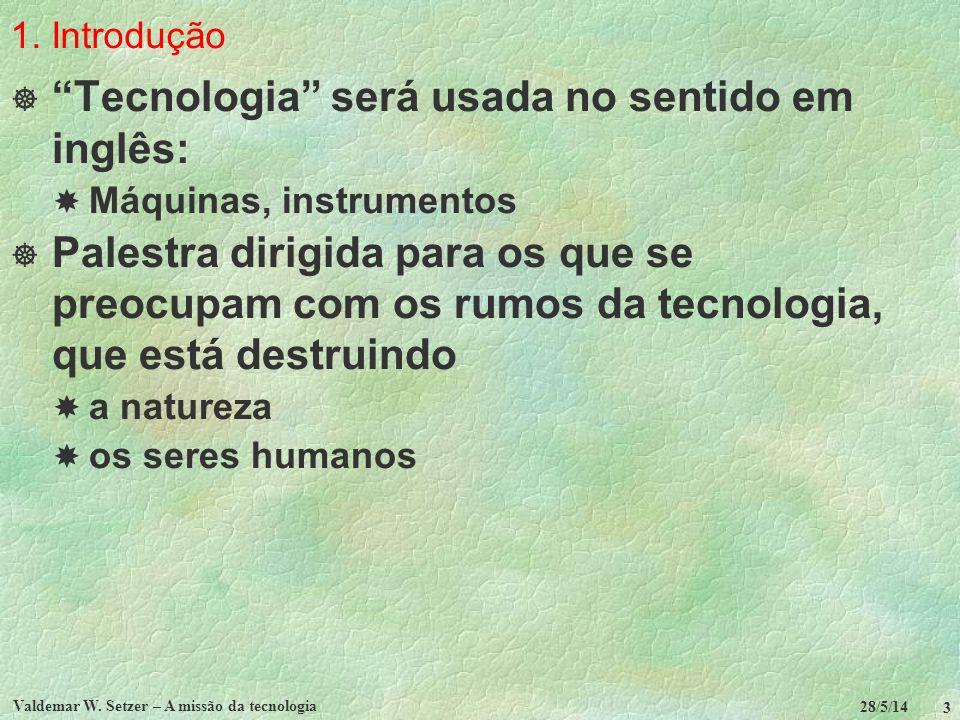 Tecnologia será usada no sentido em inglês: