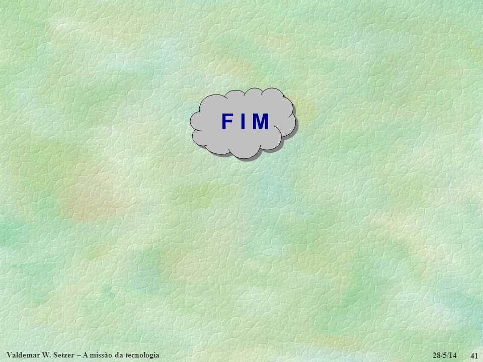 F I M Valdemar W. Setzer – A missão da tecnologia 28/5/14