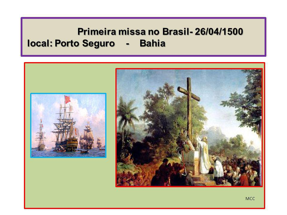 Primeira missa no Brasil- 26/04/1500 local: Porto Seguro - Bahia
