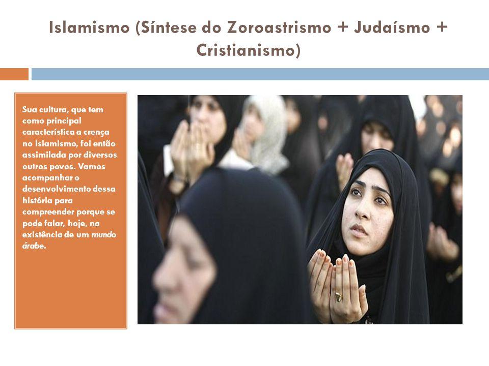 Islamismo (Síntese do Zoroastrismo + Judaísmo + Cristianismo)