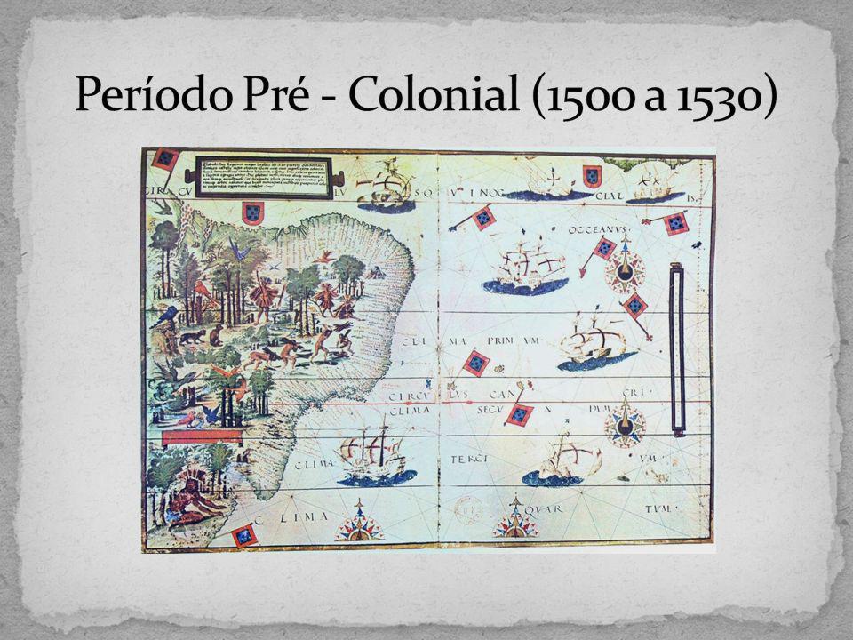 Período Pré - Colonial (1500 a 1530)