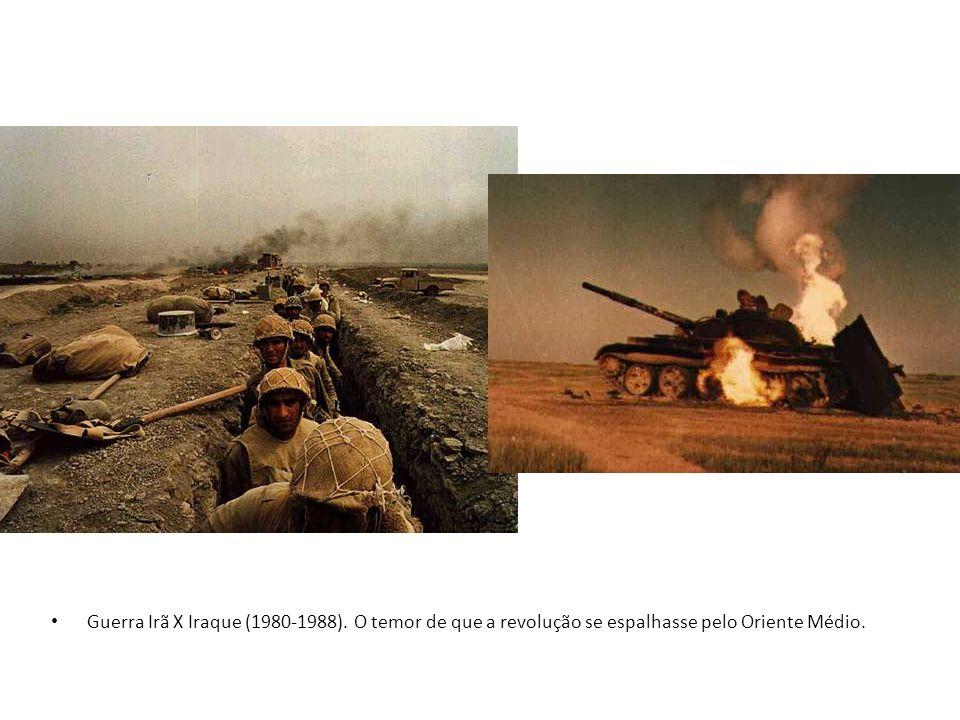 Guerra Irã X Iraque (1980-1988). O temor de que a revolução se espalhasse pelo Oriente Médio.