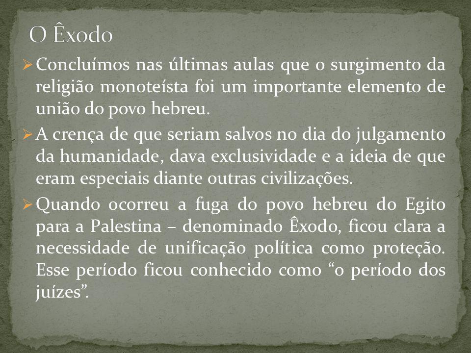 O Êxodo Concluímos nas últimas aulas que o surgimento da religião monoteísta foi um importante elemento de união do povo hebreu.