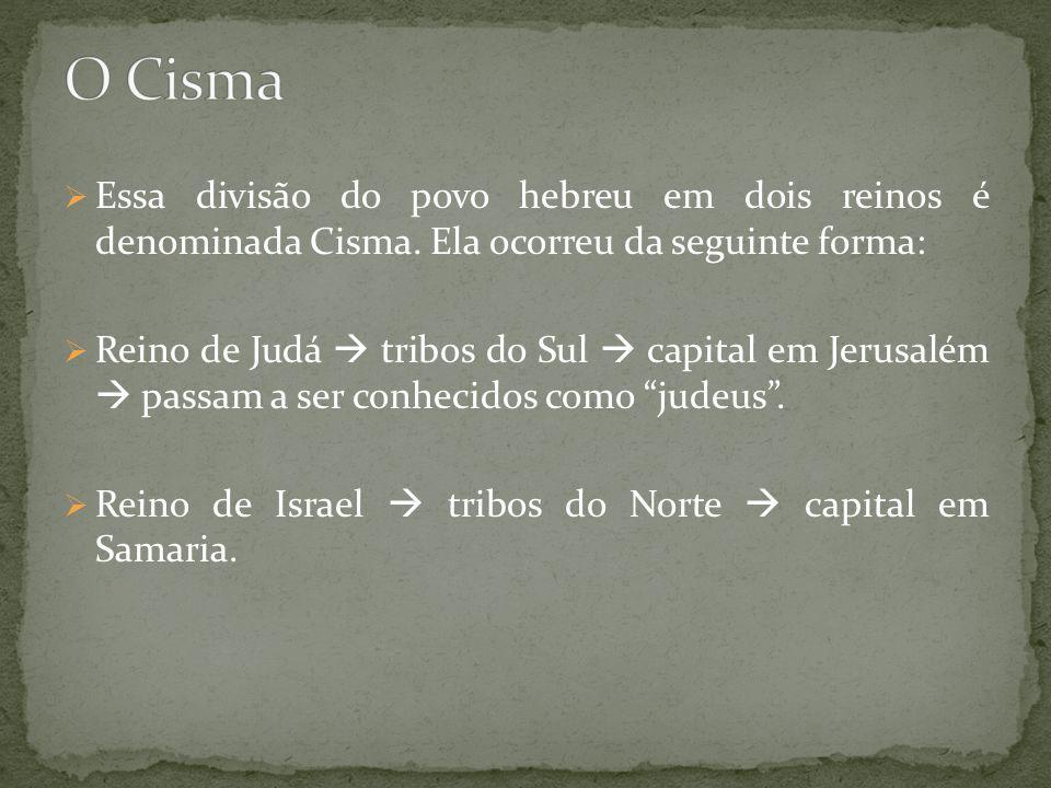 O Cisma Essa divisão do povo hebreu em dois reinos é denominada Cisma. Ela ocorreu da seguinte forma: