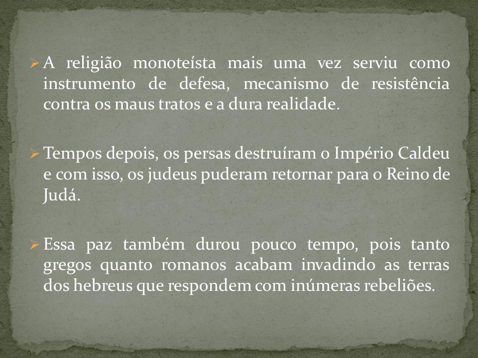 A religião monoteísta mais uma vez serviu como instrumento de defesa, mecanismo de resistência contra os maus tratos e a dura realidade.