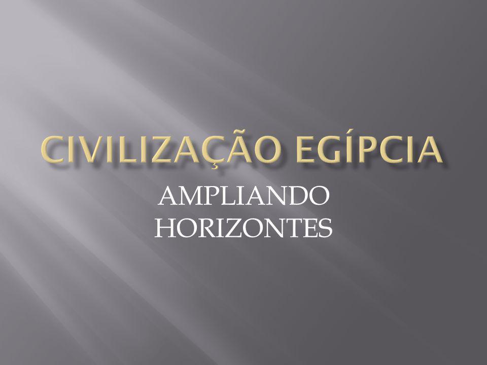 CIVILIZAÇÃO EGÍPCIA AMPLIANDO HORIZONTES