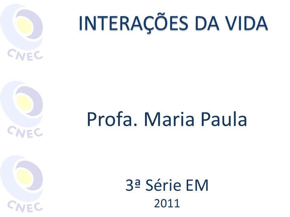 Profa. Maria Paula 3ª Série EM 2011 INTERAÇÕES DA VIDA