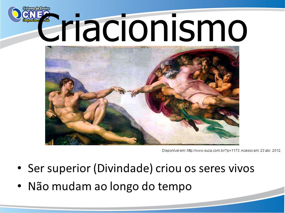 Criacionismo Ser superior (Divindade) criou os seres vivos