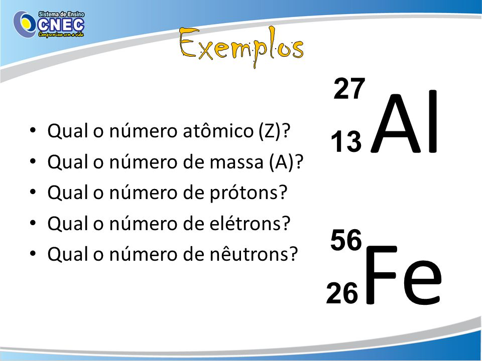 Al Fe Exemplos 27 13 56 26 Qual o número atômico (Z)
