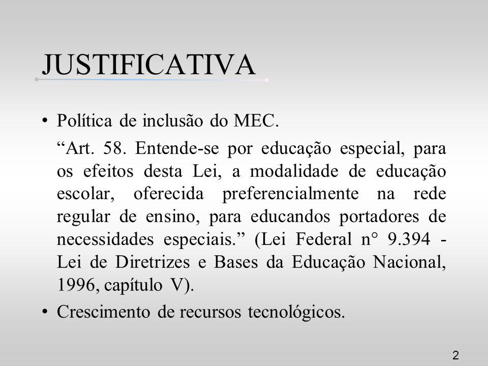 JUSTIFICATIVA Política de inclusão do MEC.