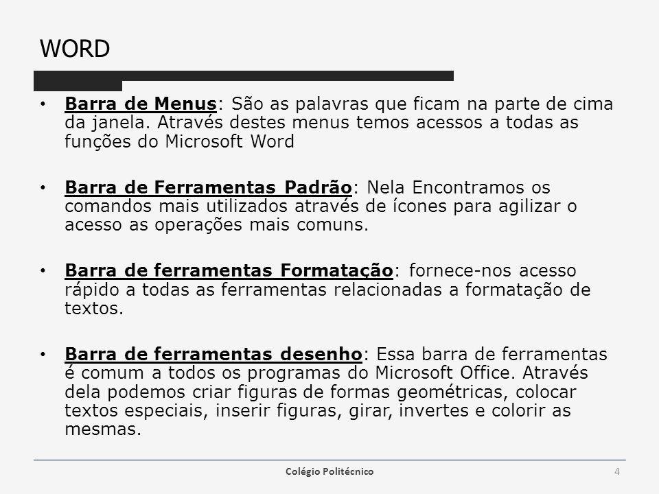 WORD Barra de Menus: São as palavras que ficam na parte de cima da janela. Através destes menus temos acessos a todas as funções do Microsoft Word.