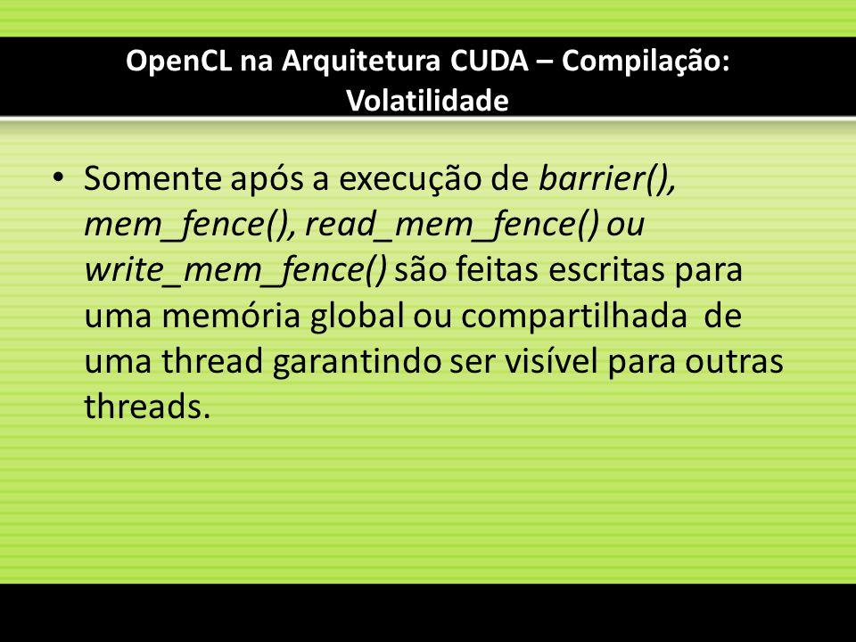 OpenCL na Arquitetura CUDA – Compilação: Volatilidade