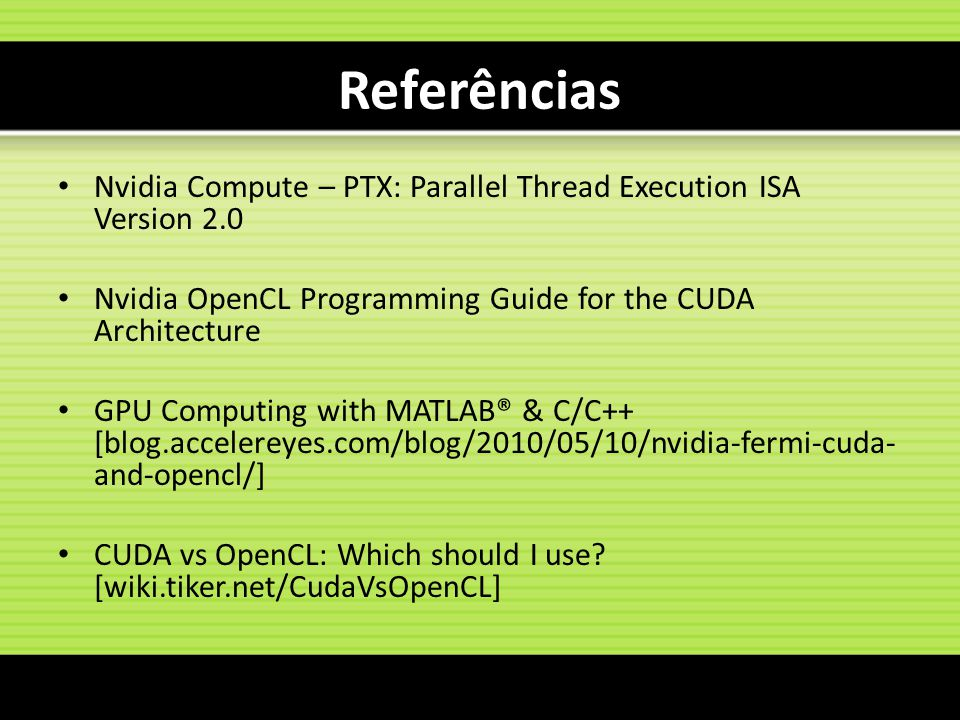 Referências Nvidia Compute – PTX: Parallel Thread Execution ISA Version 2.0. Nvidia OpenCL Programming Guide for the CUDA Architecture.