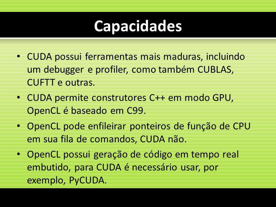 Capacidades CUDA possui ferramentas mais maduras, incluindo um debugger e profiler, como também CUBLAS, CUFTT e outras.