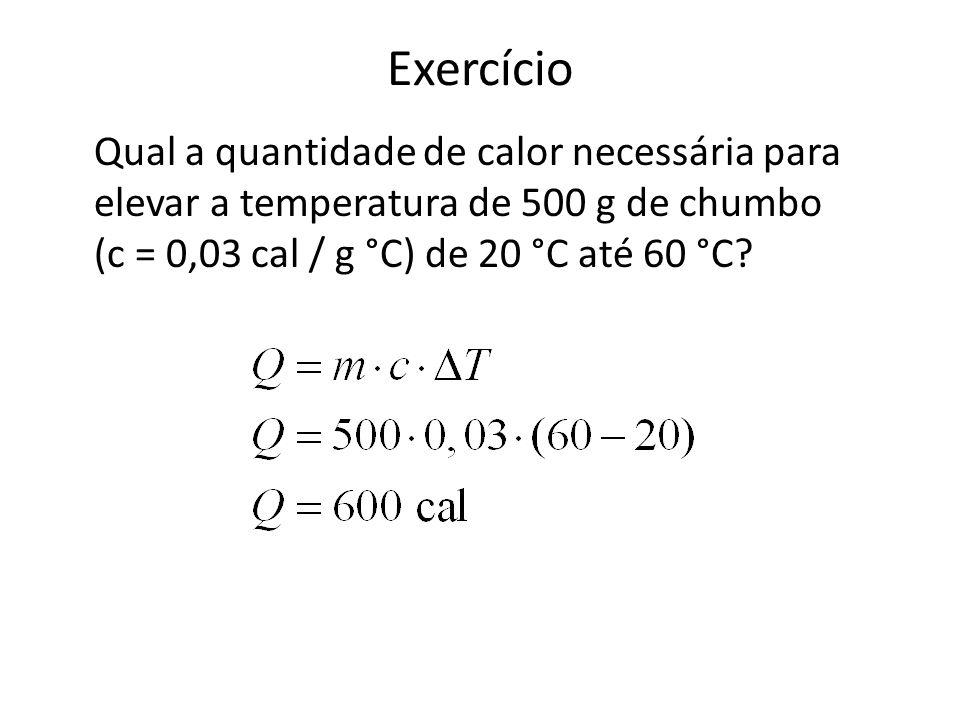 Exercício Qual a quantidade de calor necessária para elevar a temperatura de 500 g de chumbo (c = 0,03 cal / g °C) de 20 °C até 60 °C