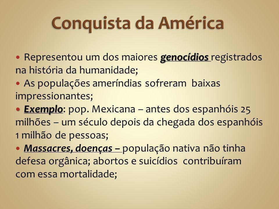 Conquista da América Representou um dos maiores genocídios registrados na história da humanidade;