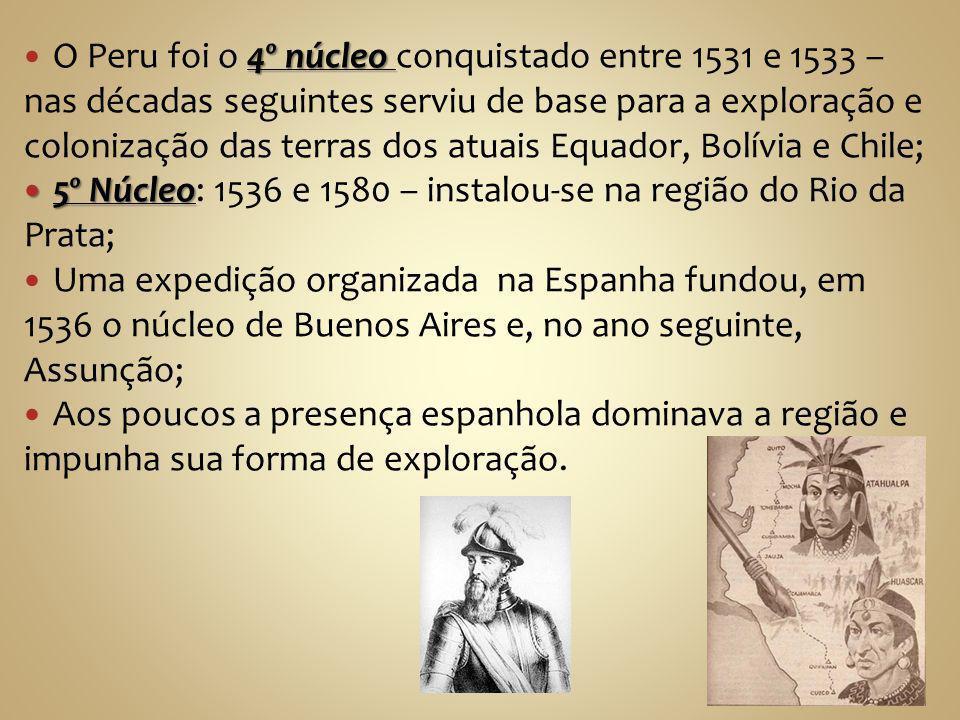 O Peru foi o 4º núcleo conquistado entre 1531 e 1533 – nas décadas seguintes serviu de base para a exploração e colonização das terras dos atuais Equador, Bolívia e Chile;