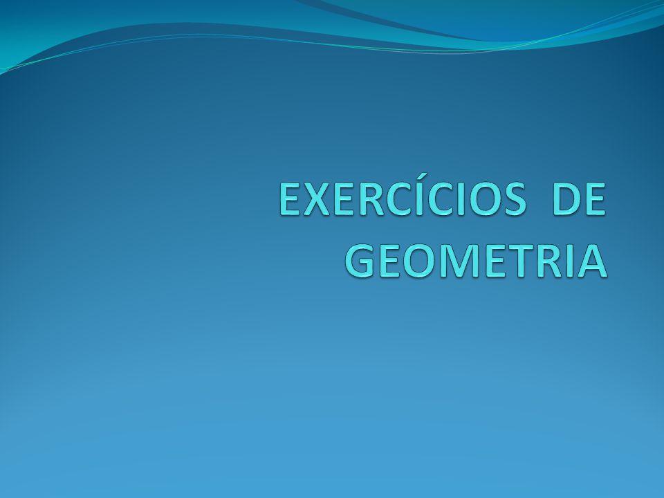 EXERCÍCIOS DE GEOMETRIA