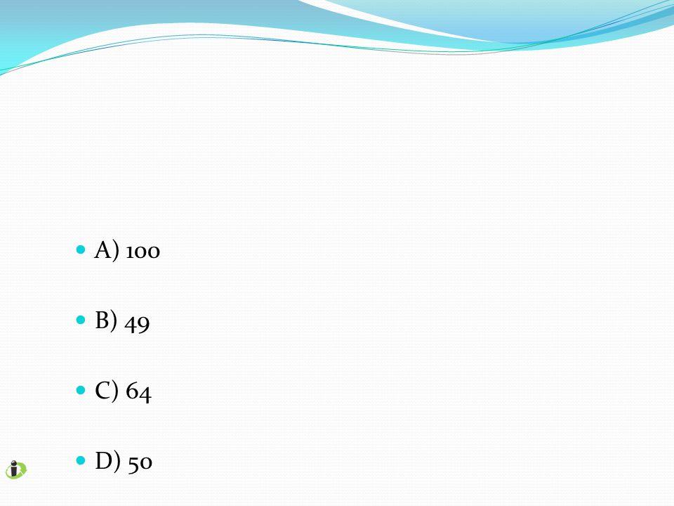A) 100 B) 49 C) 64 D) 50